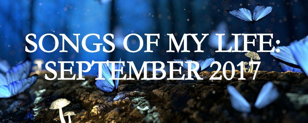 songs of my life september 2017