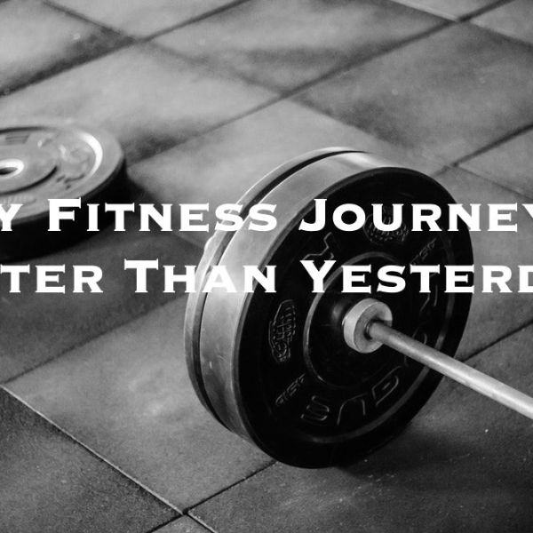 My Fitness Journey: Better Than Yesterday